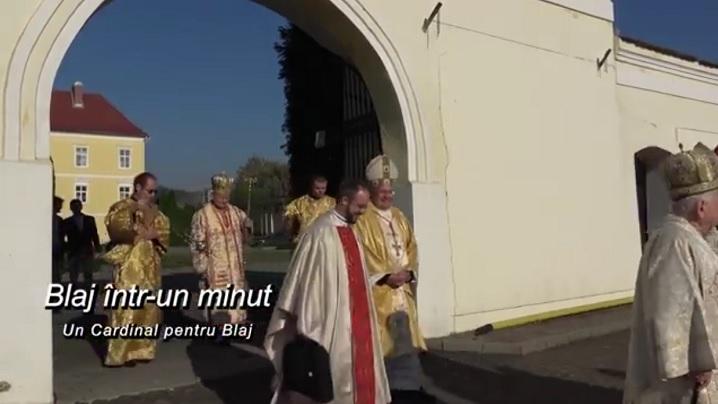Blaj într-un minut: Un Cardinal pentru Blaj