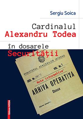 CARDINALUL ALEXANDRU TODEA ÎN DOSARELE SECURITĂŢII