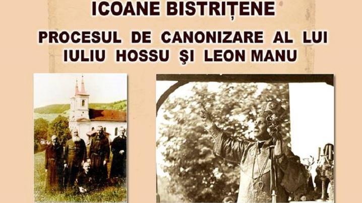 Conferința ICOANE BISTRIȚENE, PROCESUL DE CANONIZARE AL LUI IULIU HOSSU ȘI LEON MANU, la Beclean