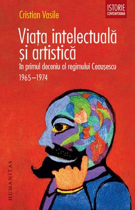 Viaţa intelectuală şi artistică în primul deceniu al regimului Ceauşescu. 1965–1974